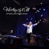 Play & Download Worthy of It All - Single by Kimberly and Alberto Rivera | Napster