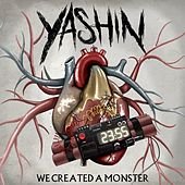 We Created a Monster by Yashin