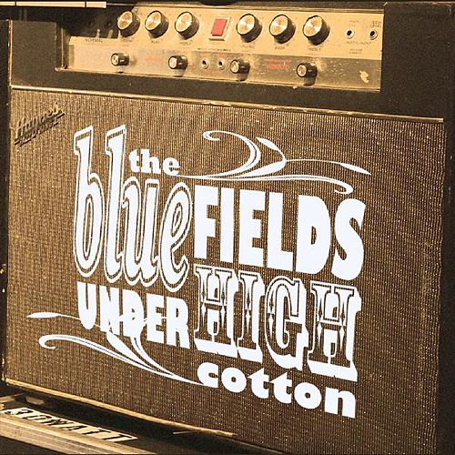 Play & Download Under High Cotton by Blue Fields | Napster
