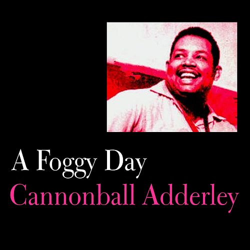 Play & Download A Foggy Day by Cannonball Adderley | Napster