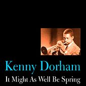 Play & Download It Might As Well Be Spring by Kenny Dorham | Napster