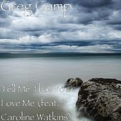 Play & Download Tell Me That You Love Me (feat. Caroline Watkins) by Greg Camp | Napster