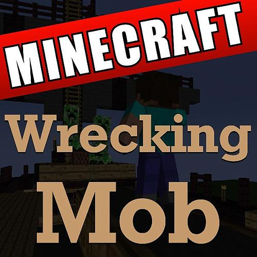 Wrecking Mob Minecraft by DAB Music