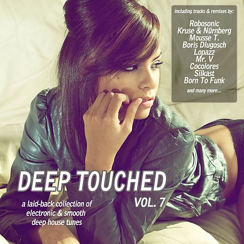 Play & Download Deep Touched, Vol. 7 - Electronic & Smooth Deep House Tunes by Various Artists | Napster