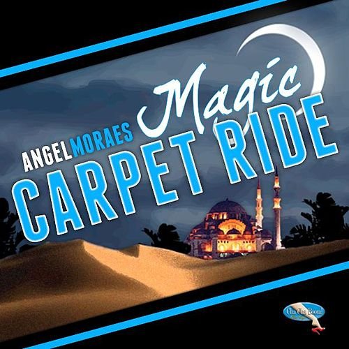 Magic Carpet Ride by Angel Moraes