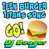 Play & Download Teen Burger Titans Song Go by DJ Booger | Napster