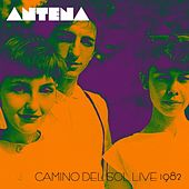 Camino Del Sol Live 1982 by Antena