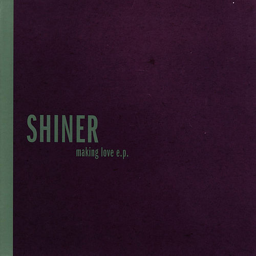 Play & Download Making Love by Shiner | Napster