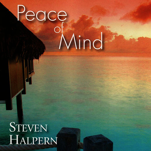Play & Download Peace of Mind by Steven Halpern   Napster