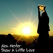 Play & Download Show a Little Love by Alex Nester | Napster