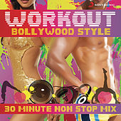 Play & Download Workout Bollywood Style: 30 Mins Non Stop Mix by Various Artists | Napster