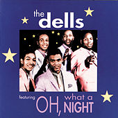 Play & Download Oh, What A Night by The Dells | Napster