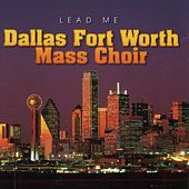 Play & Download Lead Me by Dallas Fort Worth Mass Choir | Napster