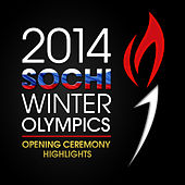Play & Download 2014 Sochi Winter Olympics Opening Ceremony Highlights by Various Artists | Napster
