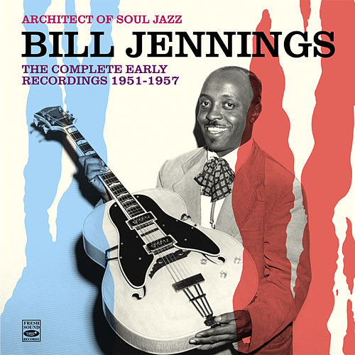 Architect of Soul Jazz Bill Jennings. The Complete Early Recordings 1951-1957 by Bill Jennings