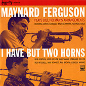 I Have but Two Horns (Maynard Ferguson Plays Bill Holman's Arrangements) by Maynard Ferguson