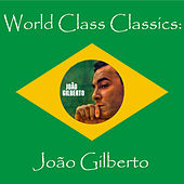 Play & Download World Class Classics: Joao Gilbert by Various Artists | Napster