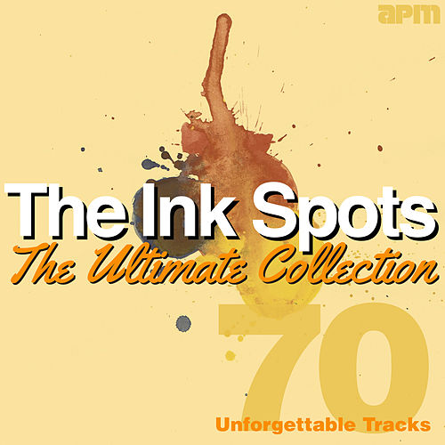 The Ultimate Collection - 70 Unforgettable Tracks by The Ink Spots