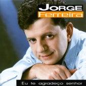 Eu Te Agradeço Senhor by Jorge Ferreira