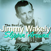 Slippin' Around - The Best of Jimmy Wakely by Various Artists