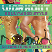 Play & Download Workout Bollywood Style: 60 Mins Non Stop Mix by Various Artists | Napster