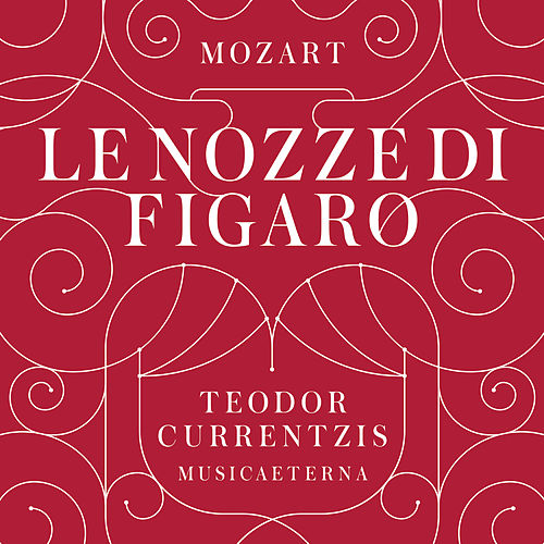 Play & Download Mozart: Le nozze di Figaro by Teodor Currentzis | Napster