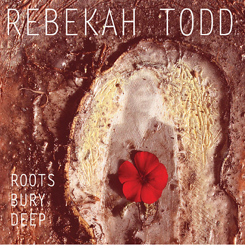 Play & Download Roots Bury Deep by Rebekah Todd | Napster