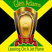 Play & Download Leaving on a Jet Plane by Glen Adams | Napster