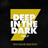 Play & Download Deep in the Dark, Vol. 7 - Tech House Selection by Various Artists | Napster