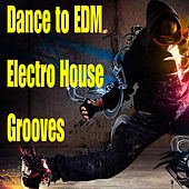 Play & Download Dance to EDM Electro House Grooves by Various Artists | Napster