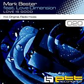 Play & Download Love Is Good (feat. Love Dimension) by Mark Bester | Napster