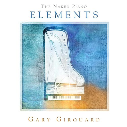 Play & Download The Naked Piano: Elements by Gary Girouard | Napster