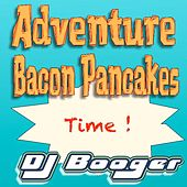 Adventure Bacon Pancakes Time by DJ Booger