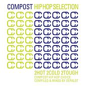 Compost Hip Hop Selection - 2Hot 2Cold 2Tough - Compost Hip Hop Choice - compiled and mixed by Sepal by Various Artists