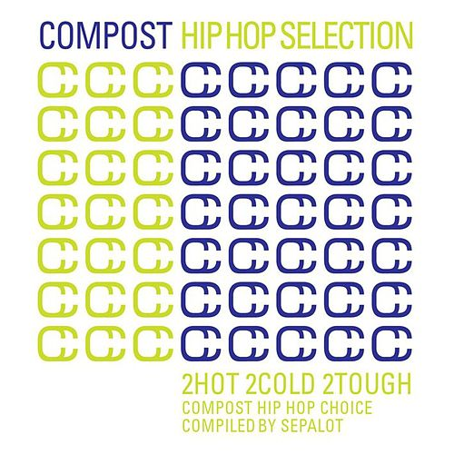 Play & Download Compost Hip Hop Selection - 2Hot 2Cold 2Tough - Compost Hip Hop Choice - compiled by Sepalot by Various Artists | Napster