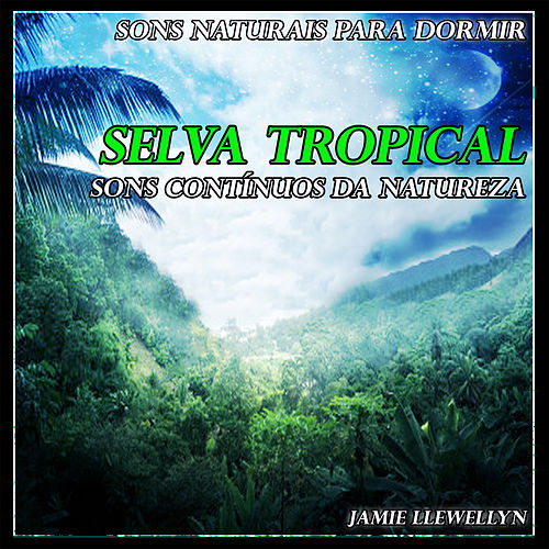 Play & Download Sons Naturais para Dormir: Selva Tropical by Jamie Llewellyn | Napster