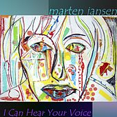 I Can Hear Your Voice by Marten Jansen