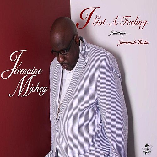 Play & Download I Got a Feeling (feat. Jeremiah Hicks) by Jermaine Mickey | Napster