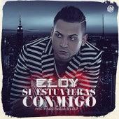 Play & Download Si Estuvieras Conmigo by Eloy | Napster