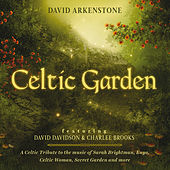 Celtic Garden: A Celtic Tribute To The Music Of Sarah Brightman, Enya, Celtic Woman, Secret Garden And More von David Arkenstone