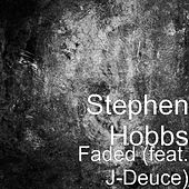 Play & Download Faded (feat. J-Deuce) by Stephen Hobbs | Napster