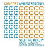 Compost Ambient Selection - Sleeping Beauty - compiled and mixed by Minus 8 by Various Artists