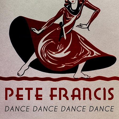 Play & Download Dance Dance Dance Dance by Pete Francis | Napster