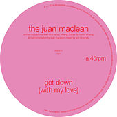Play & Download Get Down (With My Love) by The Juan MacLean | Napster