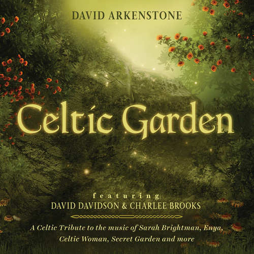 Play & Download Celtic Garden: A Celtic Tribute To The Music Of Sarah Brightman, Enya, Celtic Woman, Secret Garden And More by David Arkenstone | Napster