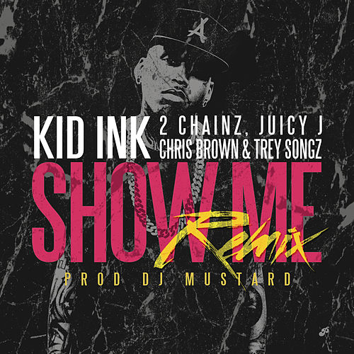 Play & Download Show Me REMIX by Kid Ink | Napster
