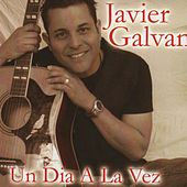 Play & Download Un Dia a la Vez by Javier Galvan | Napster