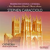 Stephen Caracciolo: New American Choral Music by Cathedra