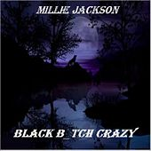 Play & Download Black B_tch Crazy by Millie Jackson | Napster