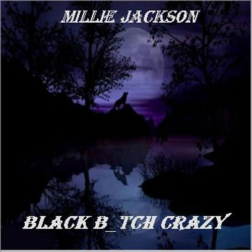 Black B_tch Crazy by Millie Jackson